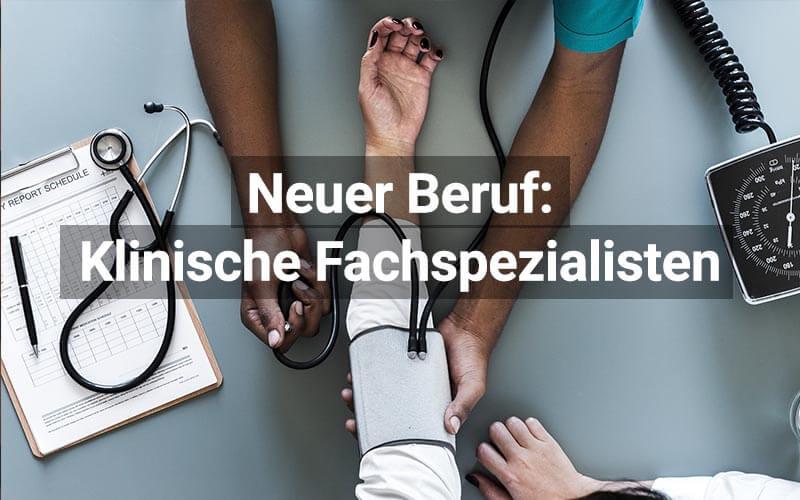 Neuer Beruf: Klinische Fachspezialisten