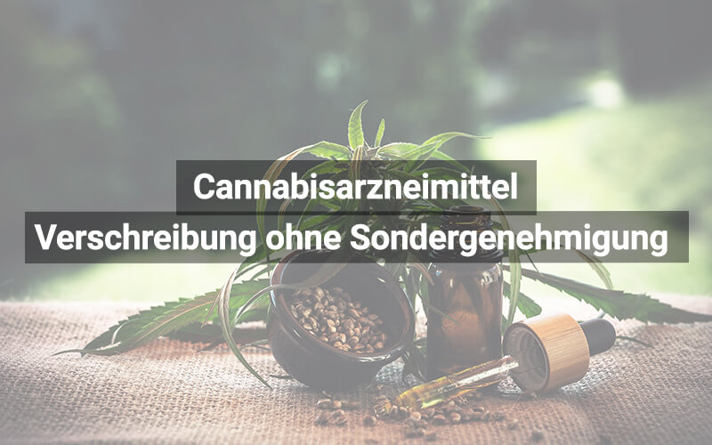 Cannabisarzneimittel Verschreibung Ohne Sondergenehmigung