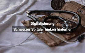 Digitalisierung Schweizer Spitäler Hinken Hinterher